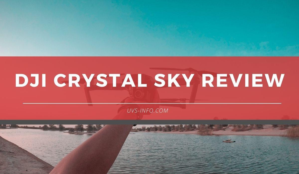 UVS-DJI-Crystal-Sky-Review